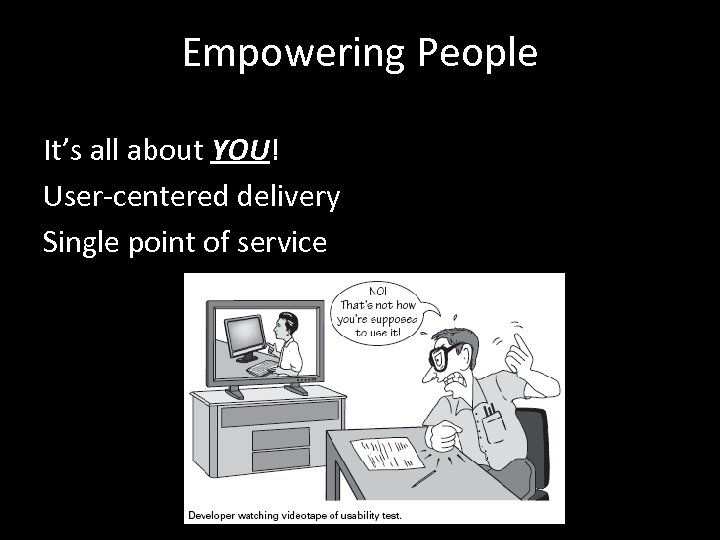 Empowering People It's all about YOU! User-centered delivery Single point of service