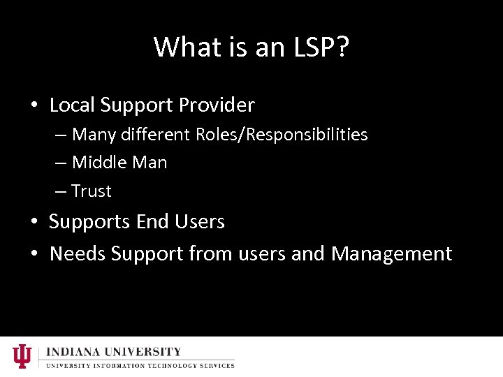 What is an LSP? • Local Support Provider – Many different Roles/Responsibilities – Middle