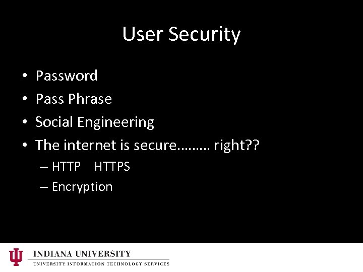 User Security • • Password Pass Phrase Social Engineering The internet is secure……… right?