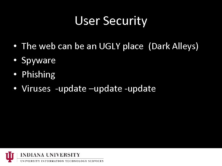 User Security • • The web can be an UGLY place (Dark Alleys) Spyware