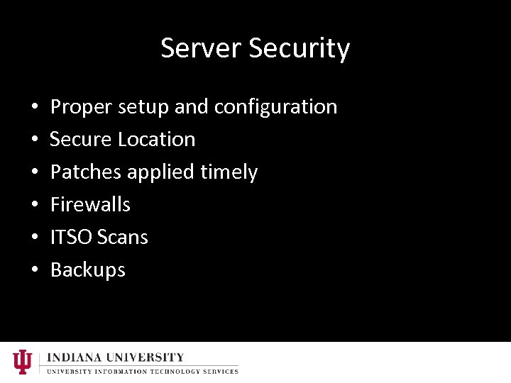 Server Security • • • Proper setup and configuration Secure Location Patches applied timely