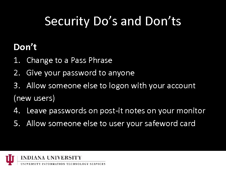 Security Do's and Don'ts Don't 1. Change to a Pass Phrase 2. Give your