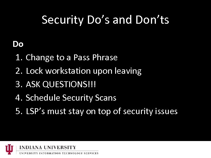 Security Do's and Don'ts Do 1. Change to a Pass Phrase 2. Lock workstation