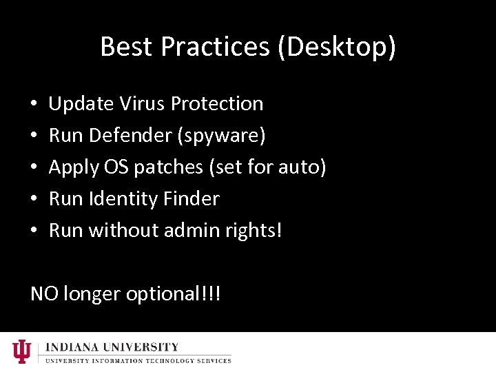 Best Practices (Desktop) • • • Update Virus Protection Run Defender (spyware) Apply OS