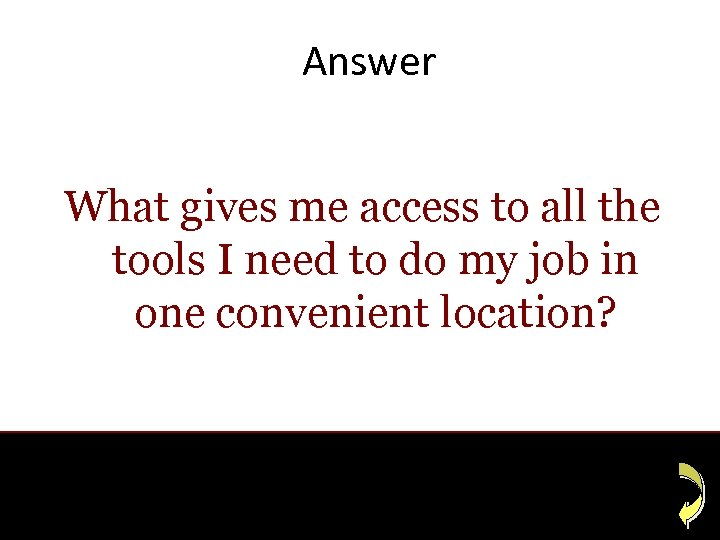 Answer What gives me access to all the tools I need to do my