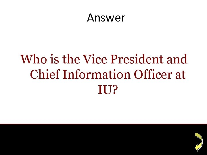 Answer Who is the Vice President and Chief Information Officer at IU?