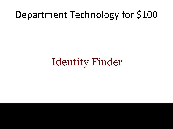 Department Technology for $100 Identity Finder