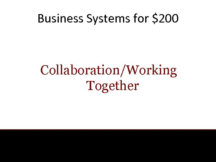 Business Systems for $200 Collaboration/Working Together
