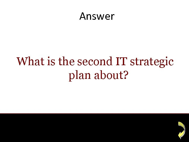 Answer What is the second IT strategic plan about?