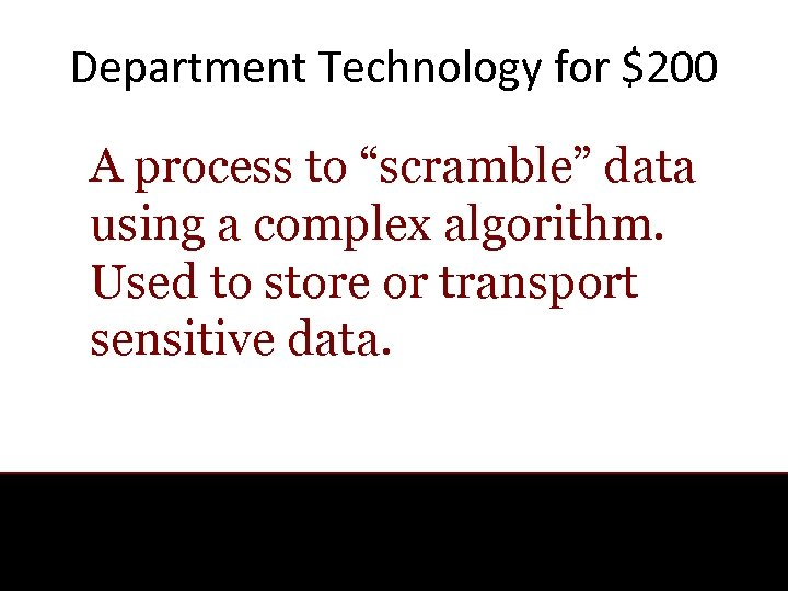 "Department Technology for $200 A process to ""scramble"" data using a complex algorithm. Used"