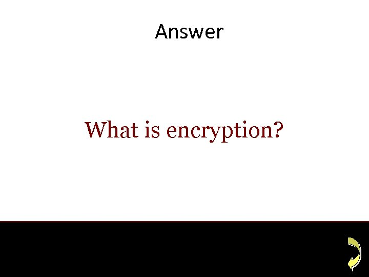 Answer What is encryption?