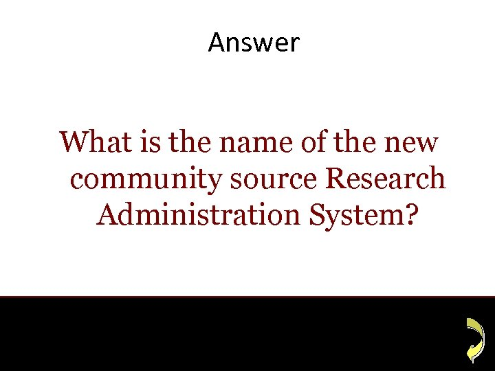 Answer What is the name of the new community source Research Administration System?