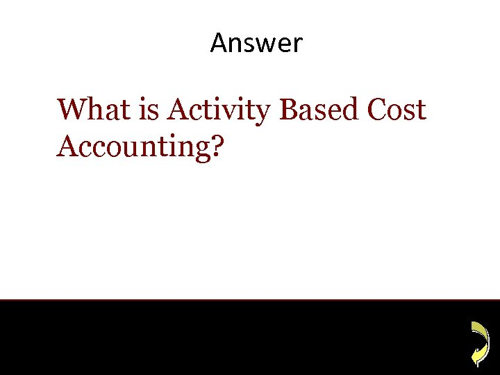 Answer What is Activity Based Cost Accounting?