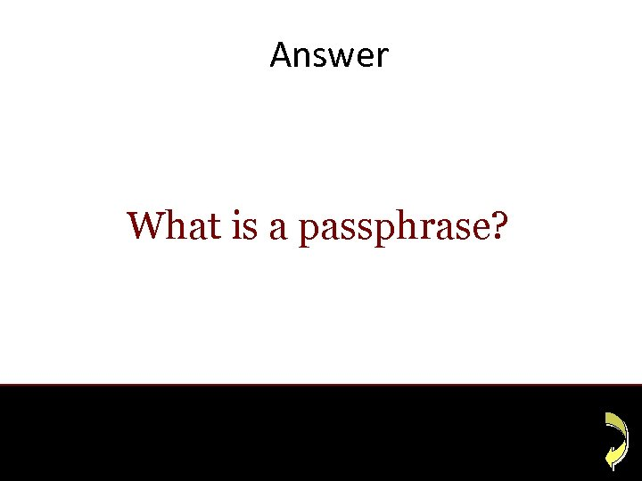 Answer What is a passphrase?