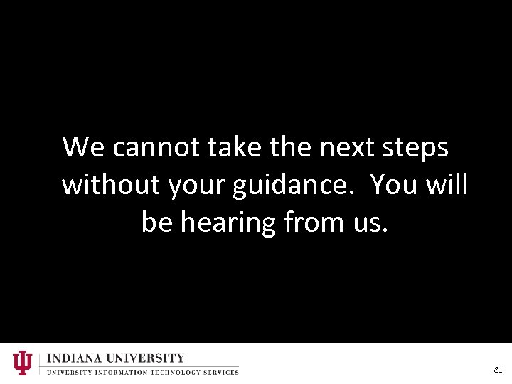 We cannot take the next steps without your guidance. You will be hearing from