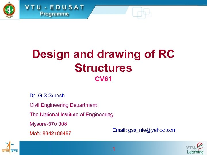 Design and drawing of RC Structures CV 61 Dr. G. S. Suresh Civil Engineering