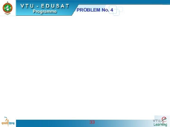 PROBLEM No. 4 33