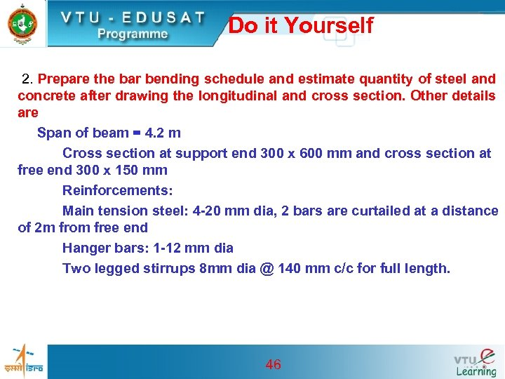 Do it Yourself 2. Prepare the bar bending schedule and estimate quantity of steel