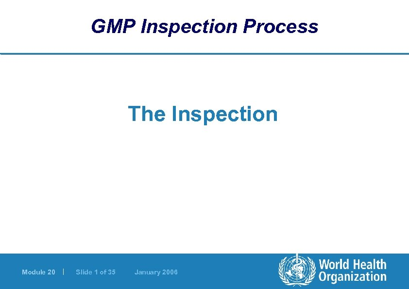 GMP Inspection Process The Inspection Module 20 | Slide 1 of 35 January 2006