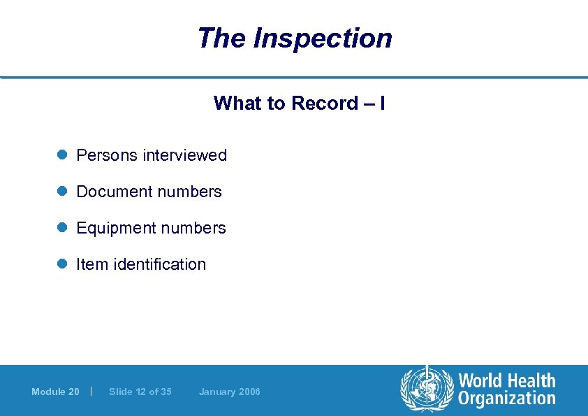 The Inspection What to Record – I l Persons interviewed l Document numbers l