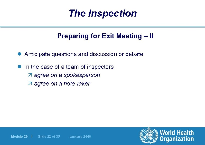 The Inspection Preparing for Exit Meeting – II l Anticipate questions and discussion or