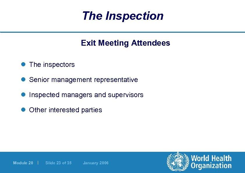 The Inspection Exit Meeting Attendees l The inspectors l Senior management representative l Inspected