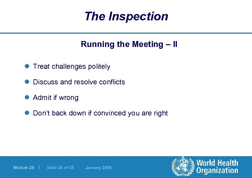 The Inspection Running the Meeting – II l Treat challenges politely l Discuss and
