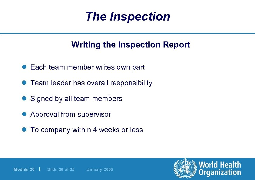 The Inspection Writing the Inspection Report l Each team member writes own part l
