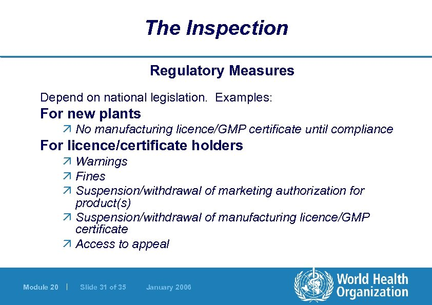 The Inspection Regulatory Measures Depend on national legislation. Examples: For new plants ä No