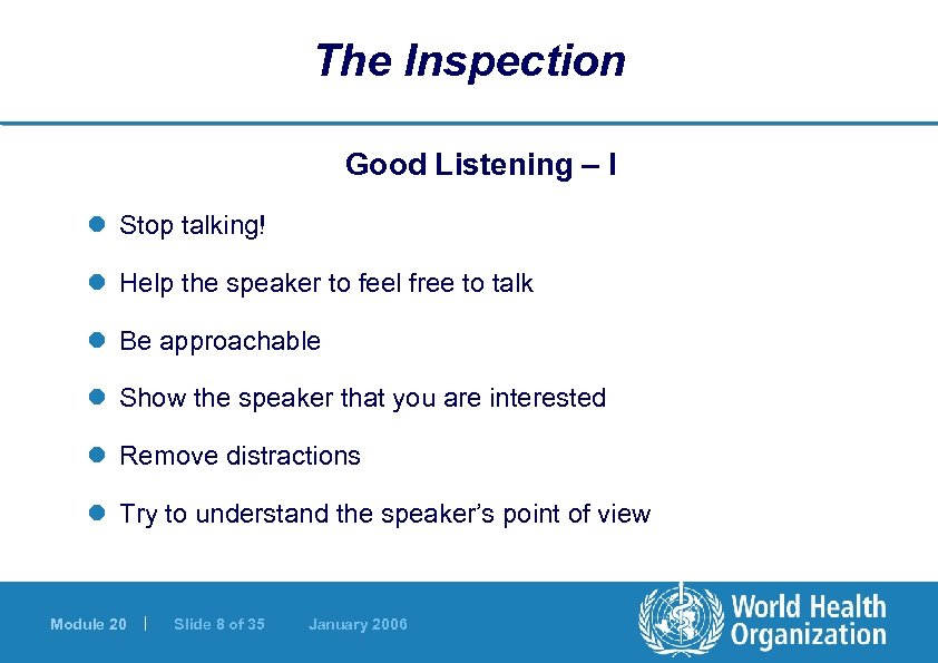 The Inspection Good Listening – I l Stop talking! l Help the speaker to