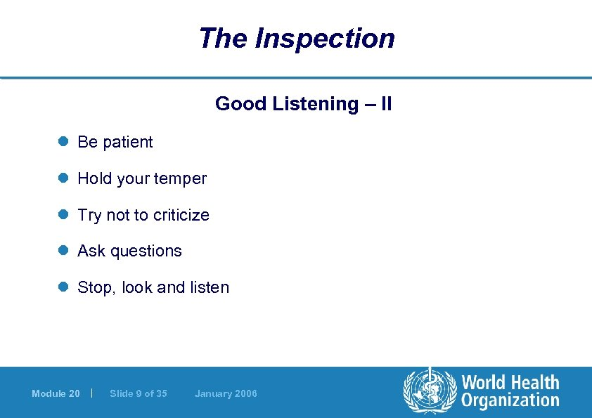 The Inspection Good Listening – II l Be patient l Hold your temper l