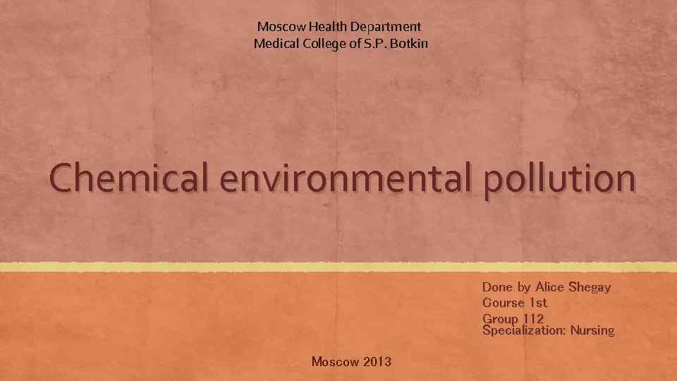 Moscow Health Department Medical College of S. P. Botkin Chemical environmental pollution Done by