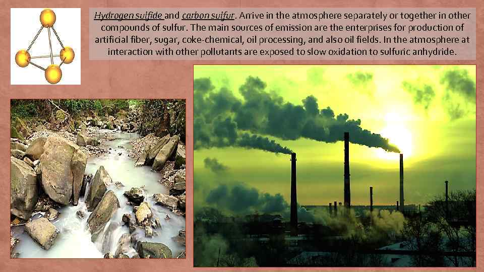 Hydrogen sulfide and carbon sulfur. Arrive in the atmosphere separately or together in other