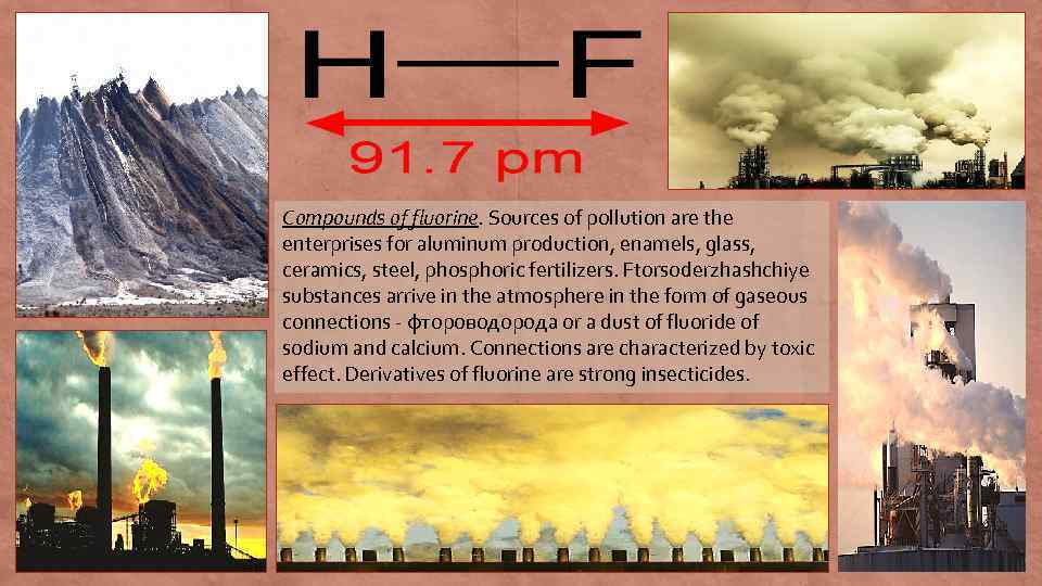Compounds of fluorine. Sources of pollution are the enterprises for aluminum production, enamels, glass,