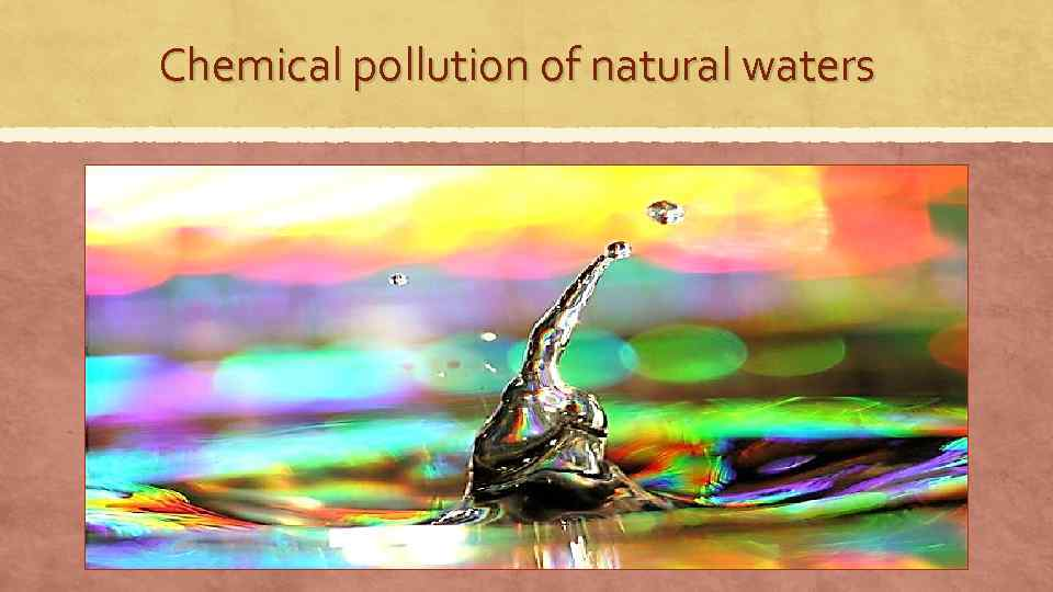 Chemical pollution of natural waters