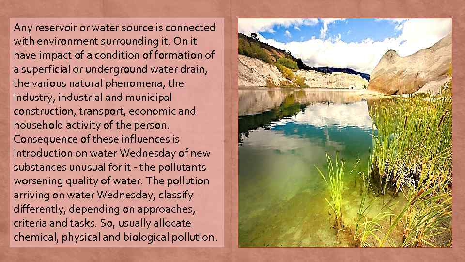 Any reservoir or water source is connected with environment surrounding it. On it have
