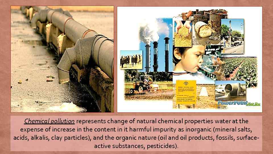 Chemical pollution represents change of natural chemical properties water at the expense of increase