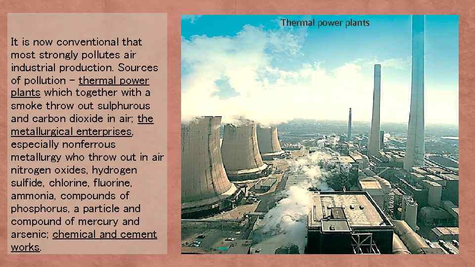 Thermal power plants It is now conventional that most strongly pollutes air industrial production.