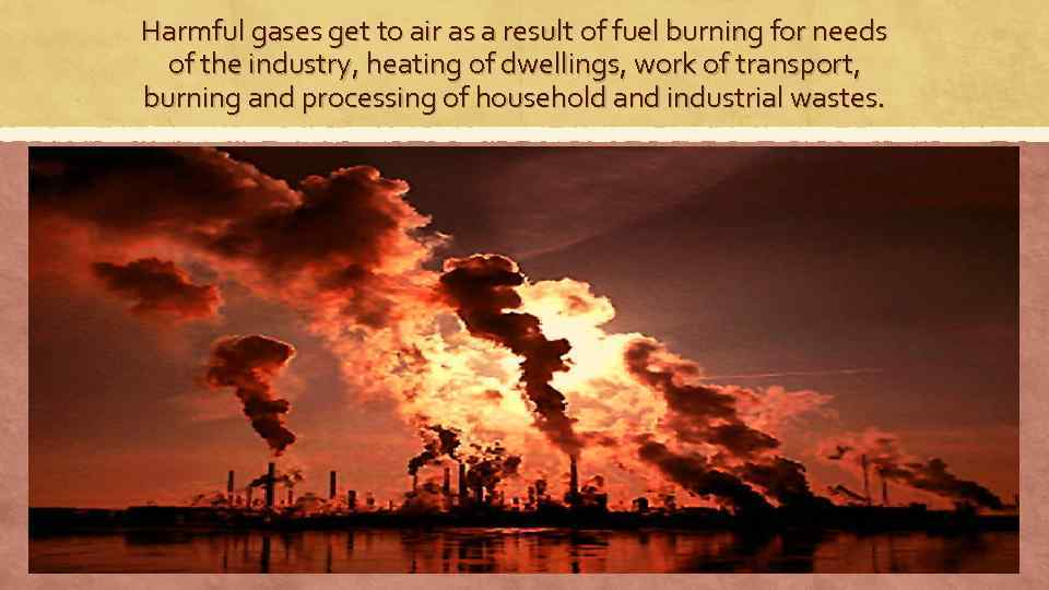 Harmful gases get to air as a result of fuel burning for needs of