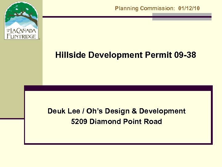 Planning Commission: 01/12/10 Hillside Development Permit 09 -38 Deuk Lee / Oh's Design &