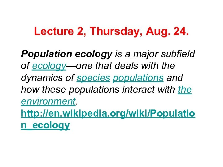 Lecture 2, Thursday, Aug. 24. Population ecology is a major subfield of ecology—one that