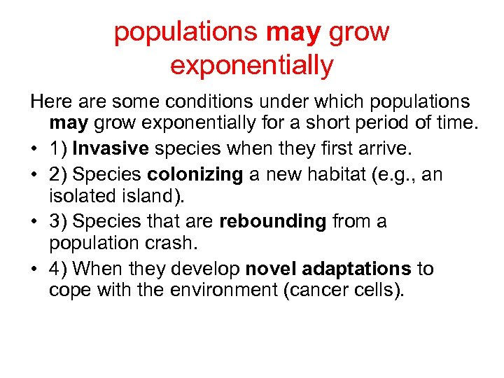 populations may grow exponentially Here are some conditions under which populations may grow exponentially