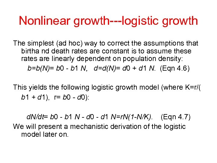 Nonlinear growth---logistic growth The simplest (ad hoc) way to correct the assumptions that birtha