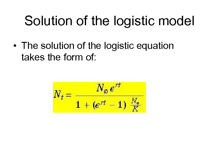 Solution of the logistic model • The solution of the logistic equation takes the