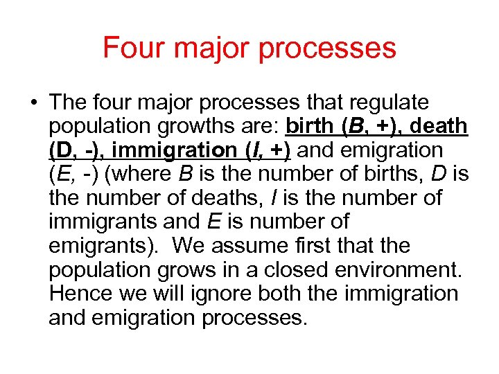 Four major processes • The four major processes that regulate population growths are: birth
