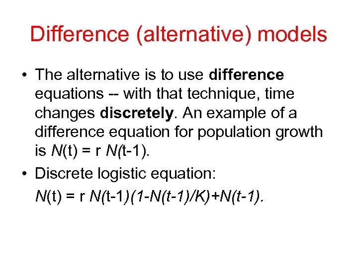 Difference (alternative) models • The alternative is to use difference equations -- with that