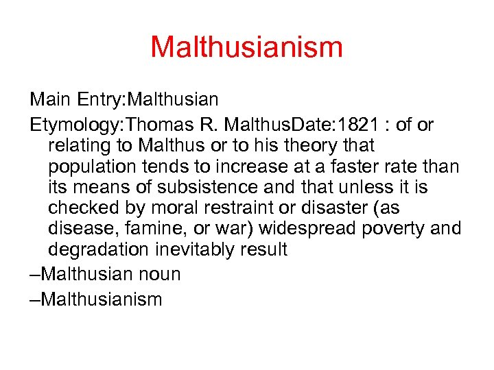 Malthusianism Main Entry: Malthusian Etymology: Thomas R. Malthus. Date: 1821 : of or relating