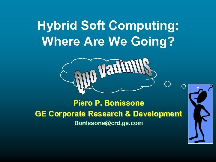 Hybrid Soft Computing: Where Are We Going? Piero P. Bonissone GE Corporate Research &