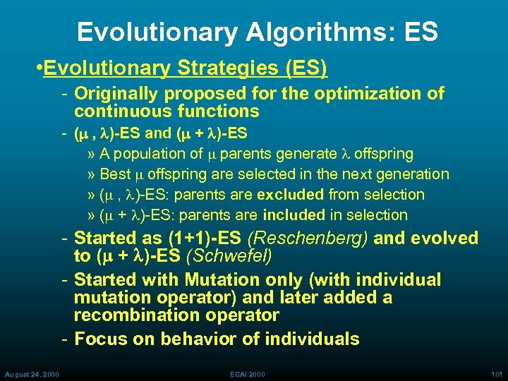 Evolutionary Algorithms: ES • Evolutionary Strategies (ES) Originally proposed for the optimization of continuous