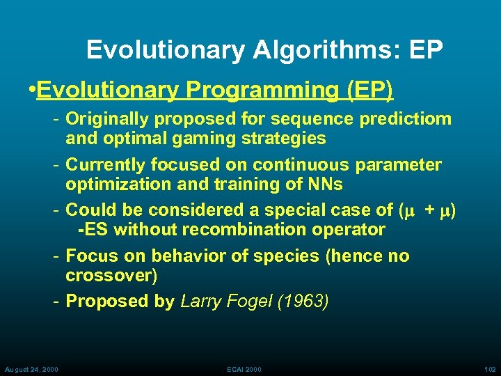 Evolutionary Algorithms: EP • Evolutionary Programming (EP) Originally proposed for sequence predictiom and optimal